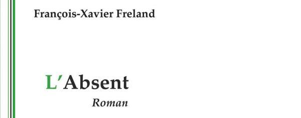 """L'Absent"", de François-Xavier FRELAND"