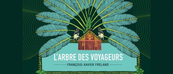 """""""L'arbre des voyageurs"""" de Fançois-Xavier Freland"""